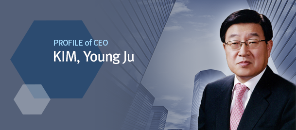 profile of CEO - Young-Ju Kim / place of birth - Gyeongbuk, Uiseong / Date of Birth - 2 January 1950